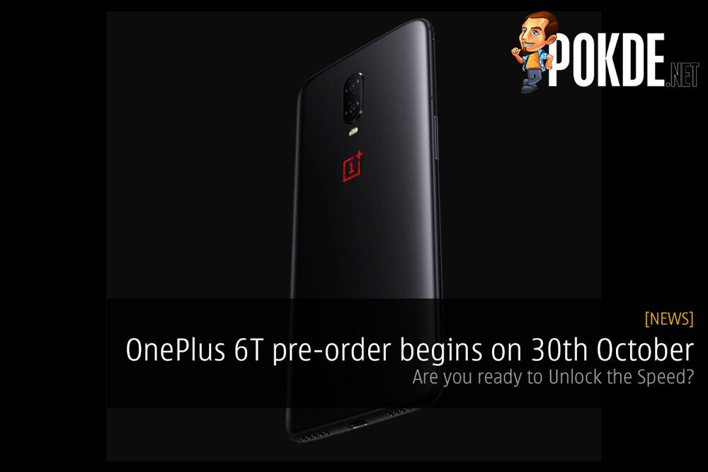 OnePlus 6T pre-order begins on 30th October — are you ready to Unlock the Speed? 24