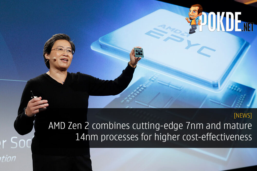 AMD Zen 2 combines cutting-edge 7nm and mature 14nm processes for higher cost-effectiveness 19
