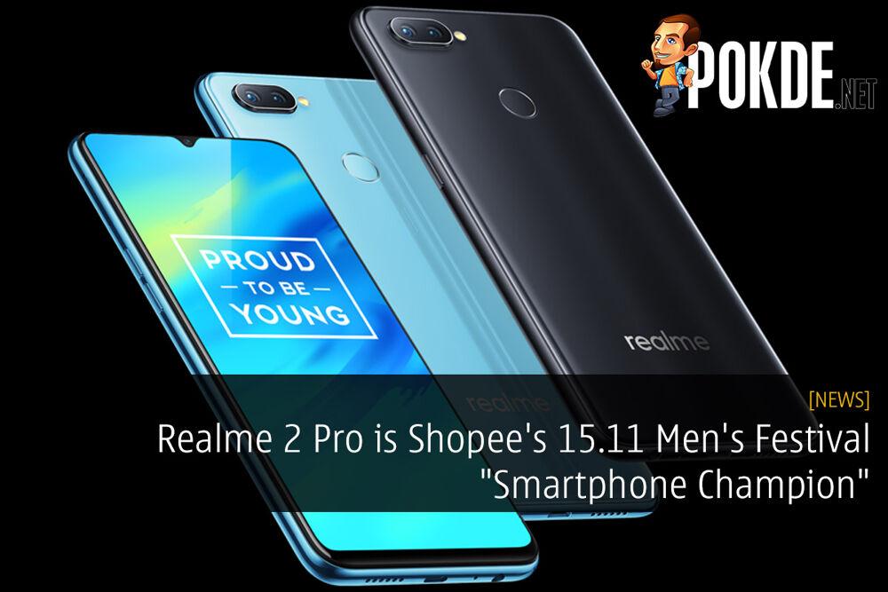 """Realme 2 Pro is Shopee's 15.11 Men's Festival """"Smartphone Champion"""" 22"""