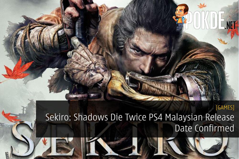 Sekiro: Shadows Die Twice PS4 Malaysian Release Date Confirmed 24