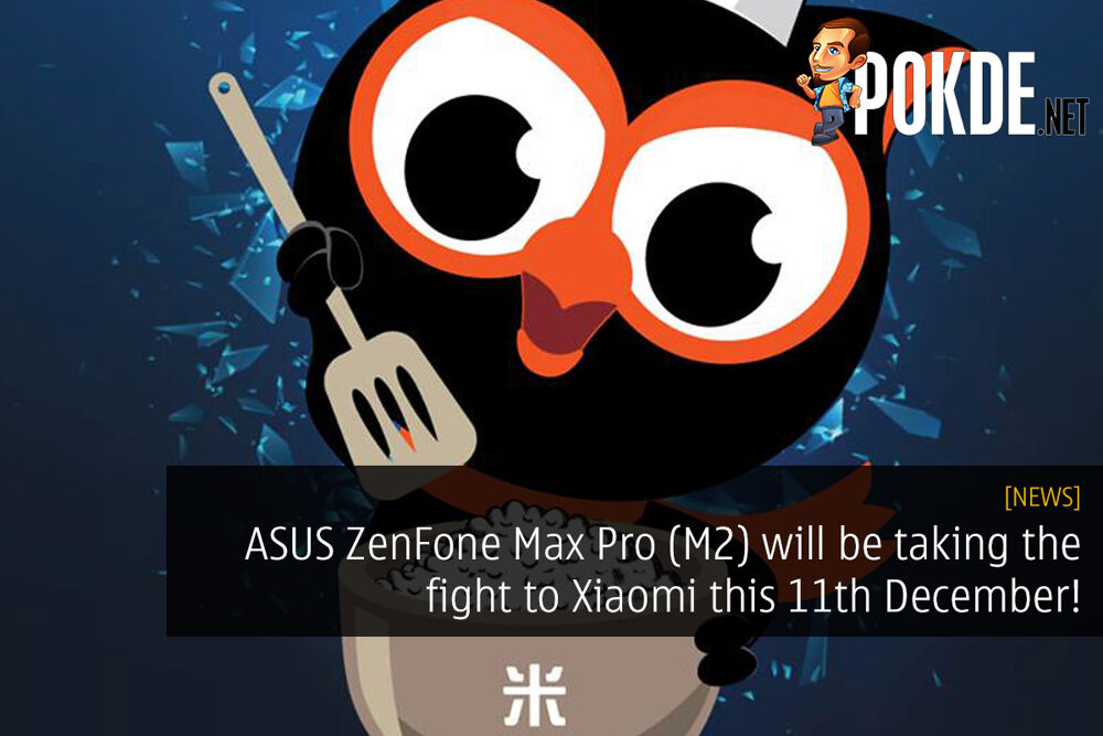 ASUS ZenFone Max Pro (M2) will be taking the fight to Xiaomi this 11th December! 16