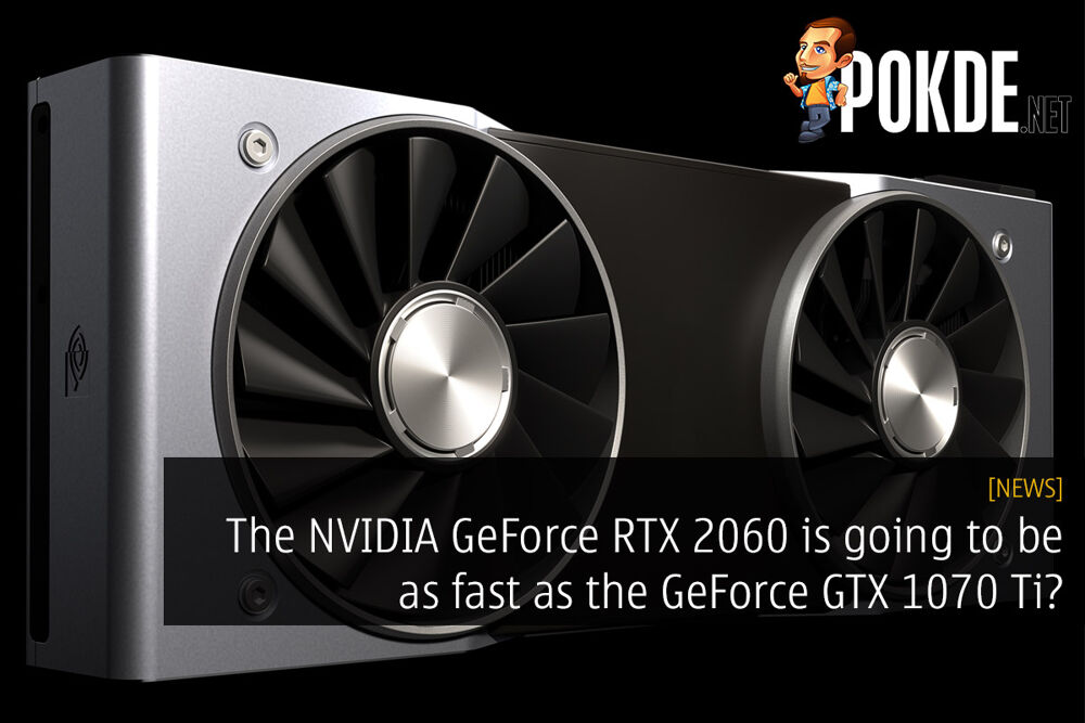 The NVIDIA GeForce RTX 2060 is going to be as fast as the GeForce GTX 1070 Ti? 19