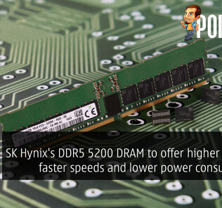 SK Hynix's DDR5-5200 DRAM to offer higher density, faster speeds and lower power consumption 33