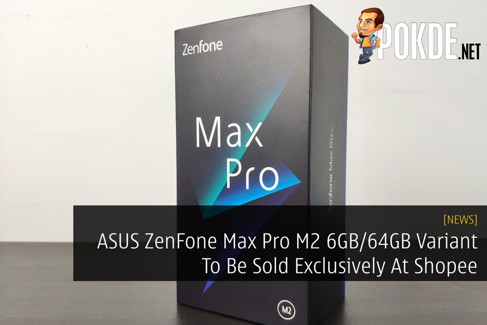 ASUS ZenFone Max Pro M2 6GB/64GB Variant To Be Sold Exclusively At Shopee 27