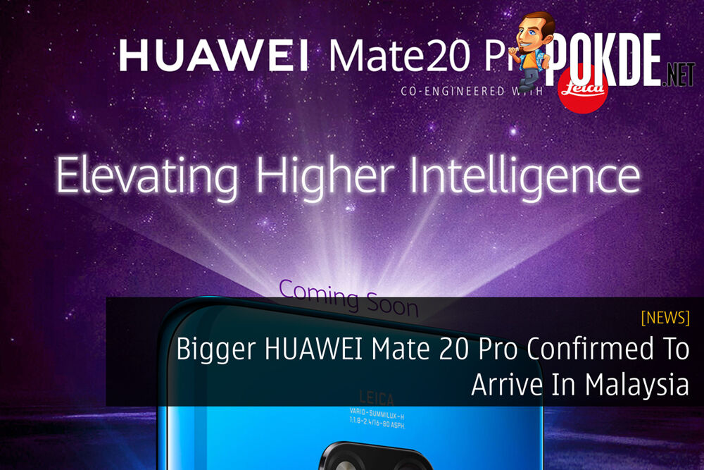 Bigger HUAWEI Mate 20 Pro Confirmed To Arrive In Malaysia 27