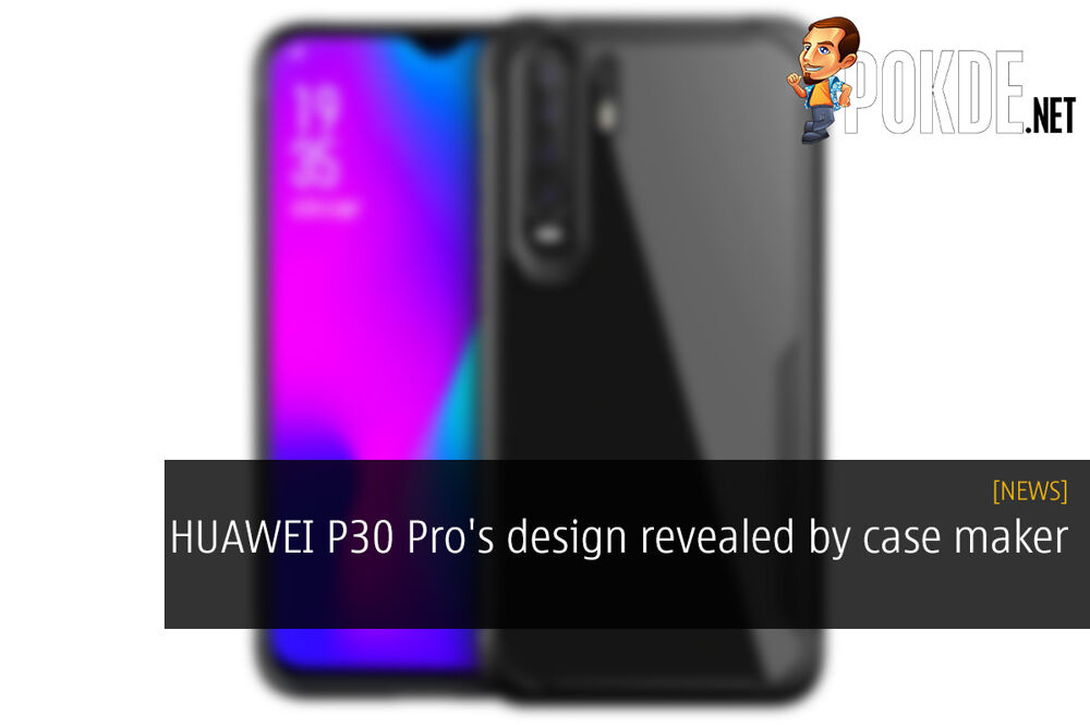 HUAWEI P30 Pro's design revealed by case maker 16