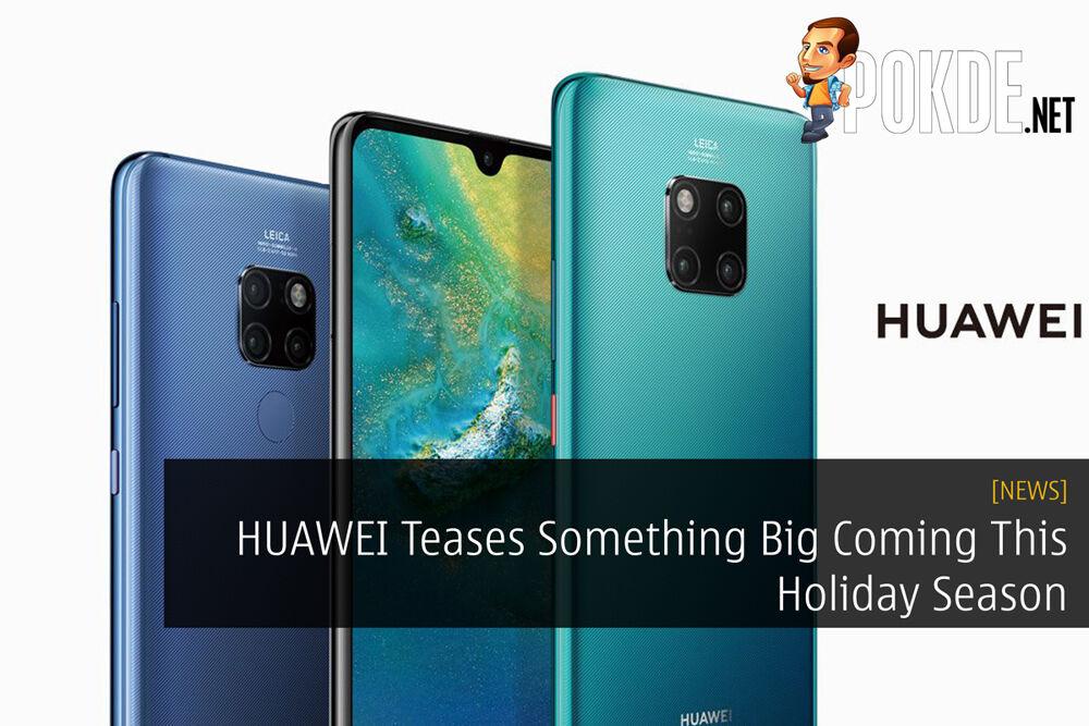 HUAWEI Teases Something Big Coming This Holiday Season 23