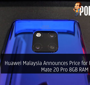 Huawei Malaysia Announces Price for Huawei Mate 20 Pro 8GB RAM Variant 25