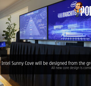 Intel Sunny Cove will be designed from the ground up — all new core design is coming in 2019! 26
