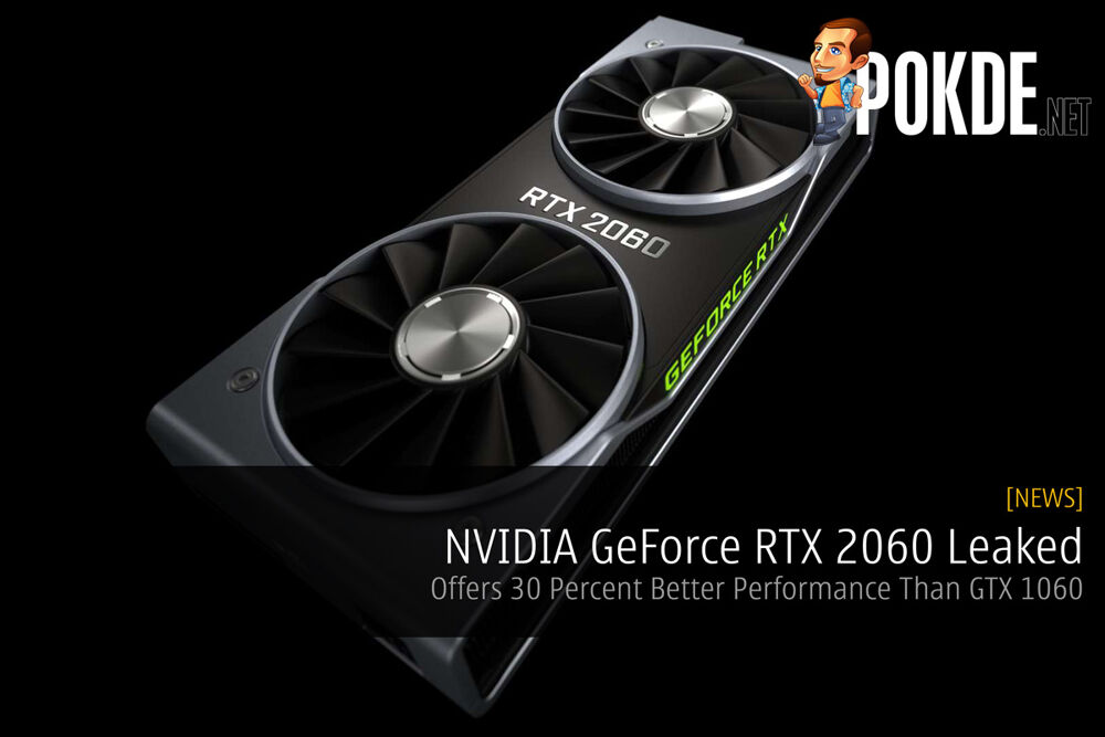 NVIDIA GeForce RTX 2060 Leaked — Offers 30 Percent Better Performance Than GTX 1060 20