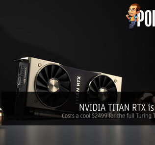 NVIDIA TITAN RTX is official — costs a cool $2499 for the full Turing TU102 chip! 30
