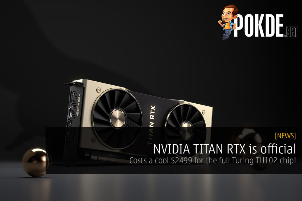 NVIDIA TITAN RTX is official — costs a cool $2499 for the full Turing TU102 chip! 20