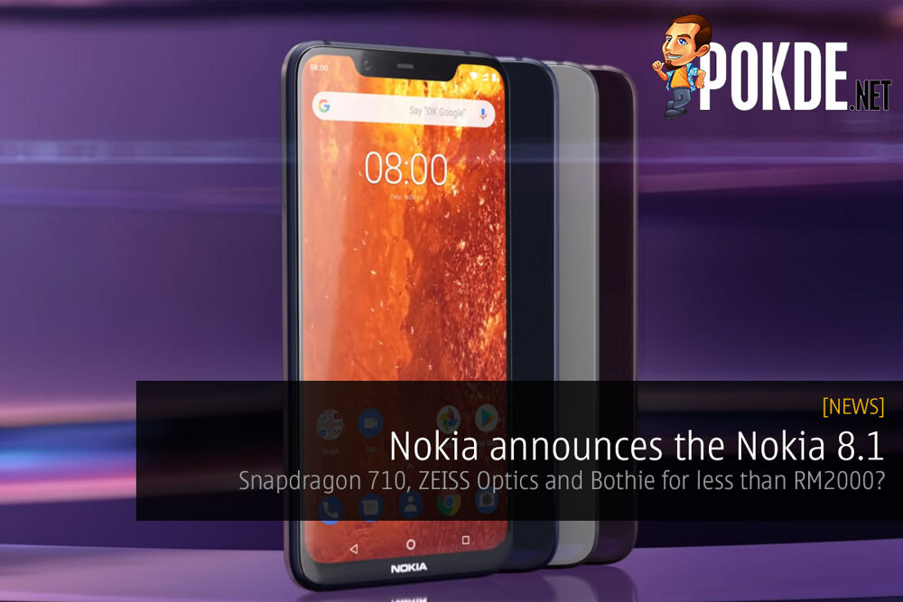 Nokia announces the Nokia 8.1 — Snapdragon 710, ZEISS Optics and Bothie for less than RM2000? 22