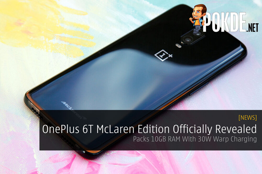 OnePlus 6T McLaren Edition Officially Revealed — Packs 10GB RAM With 30W Warp Charging 23