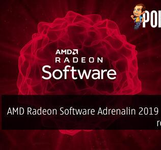 AMD Radeon Software Adrenalin 2019 Edition rolls out 25