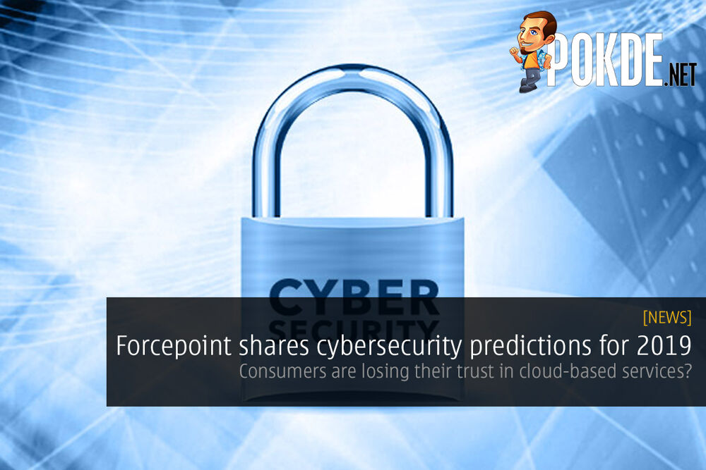 Forcepoint shares cybersecurity predictions for 2019 — consumers are losing their trust in cloud-based services? 19
