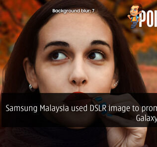 Samsung Malaysia used DSLR image to promote the Galaxy A8 Star 30