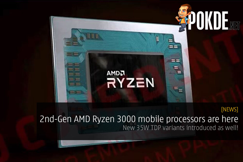 [CES2019] 2nd-Gen AMD Ryzen 3000 mobile processors are here — new 35W TDP variants introduced as well! 20