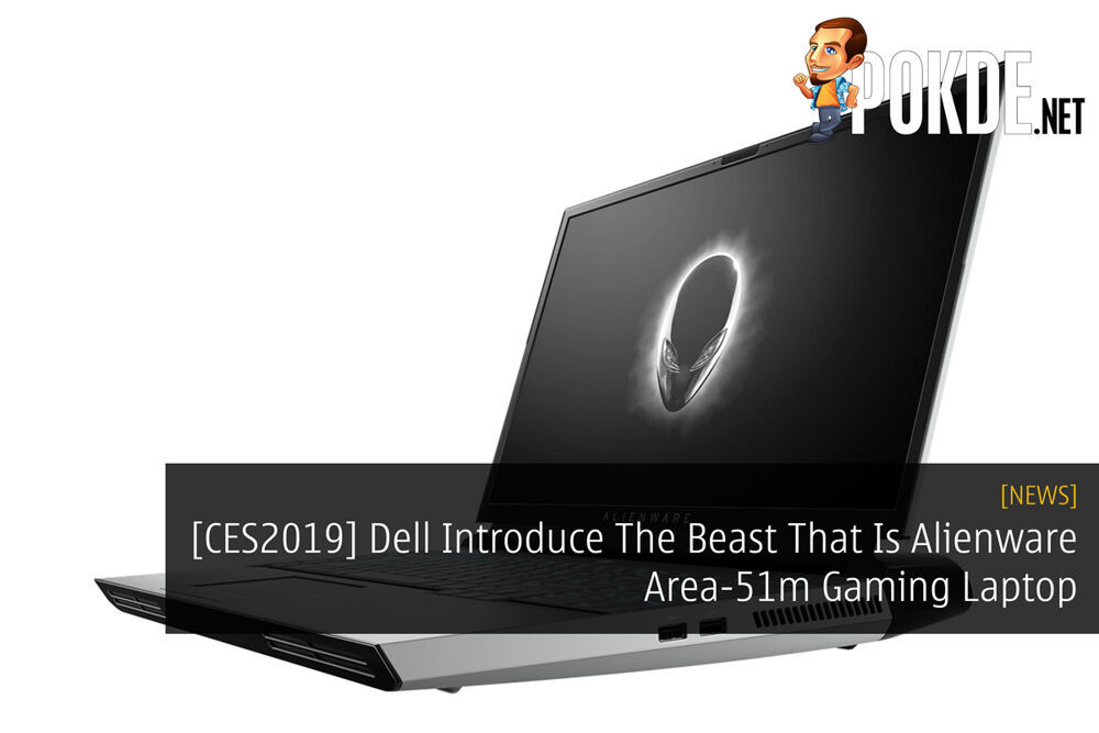[CES2019] Dell Introduce The Beast That Is Alienware Area-51m Gaming Laptop 20