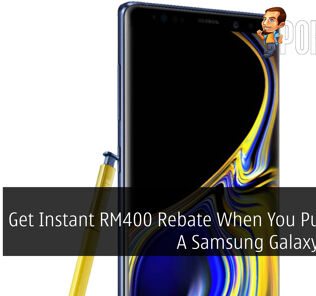 Get Instant RM400 Rebate When You Purchase A Samsung Galaxy Note9 30