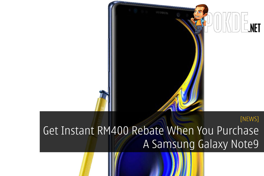 Get Instant RM400 Rebate When You Purchase A Samsung Galaxy Note9 27