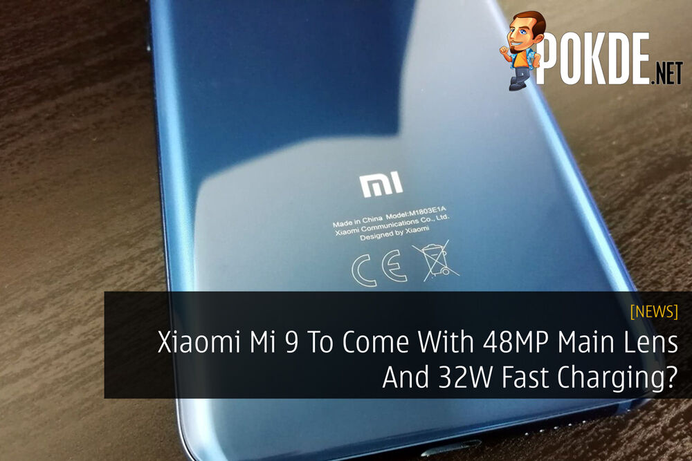 Xiaomi Mi 9 To Come With 48MP Main Lens And 32W Fast Charging? 16