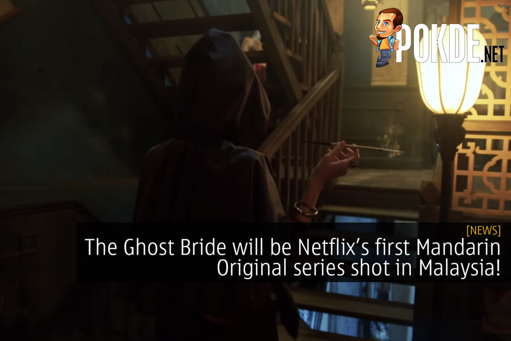 The Ghost Bride will be Netflix's first Mandarin Original series shot in Malaysia! 22