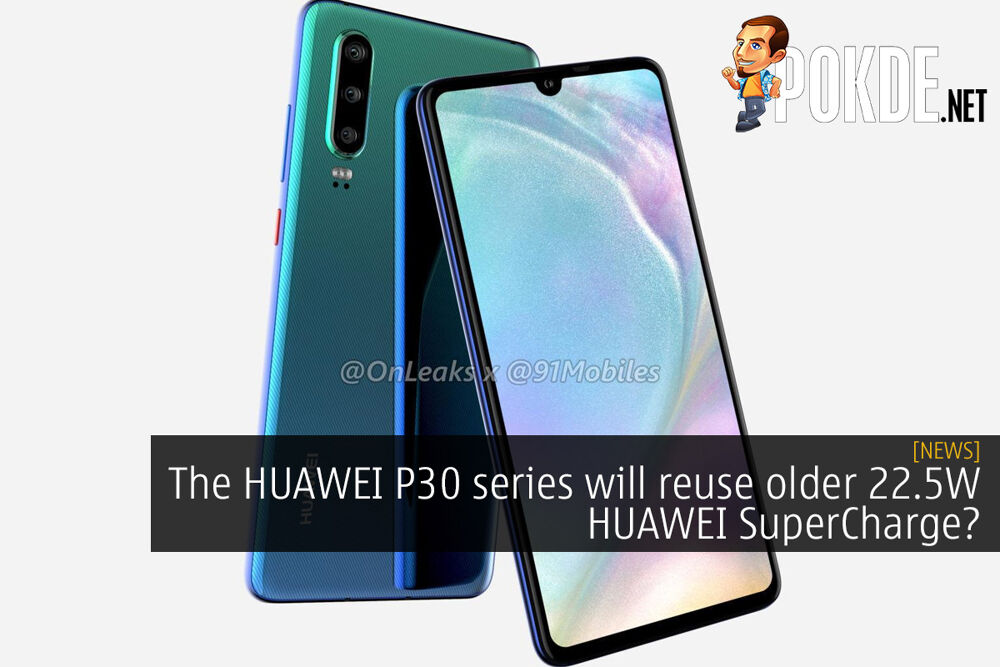 The HUAWEI P30 series will reuse older 22.5W HUAWEI SuperCharge? 23