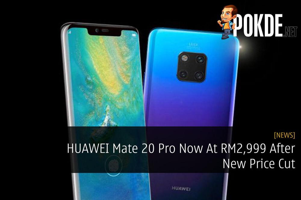 HUAWEI Mate 20 Pro Now At RM2,999 After New Price Cut 19