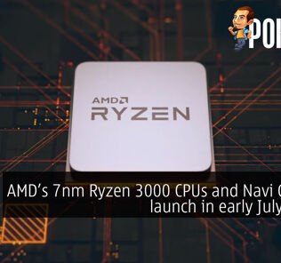 AMD Ryzen 3000 CPUs and Navi GPUs to launch in early July 2019? 17
