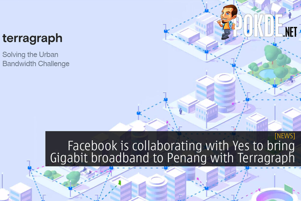 Facebook is collaborating with Yes to bring 1 Gbps to Penang with Terragraph 16