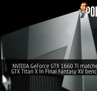 NVIDIA GeForce GTX 1660 Ti matches $999 GTX Titan X in Final Fantasy XV benchmark! 20