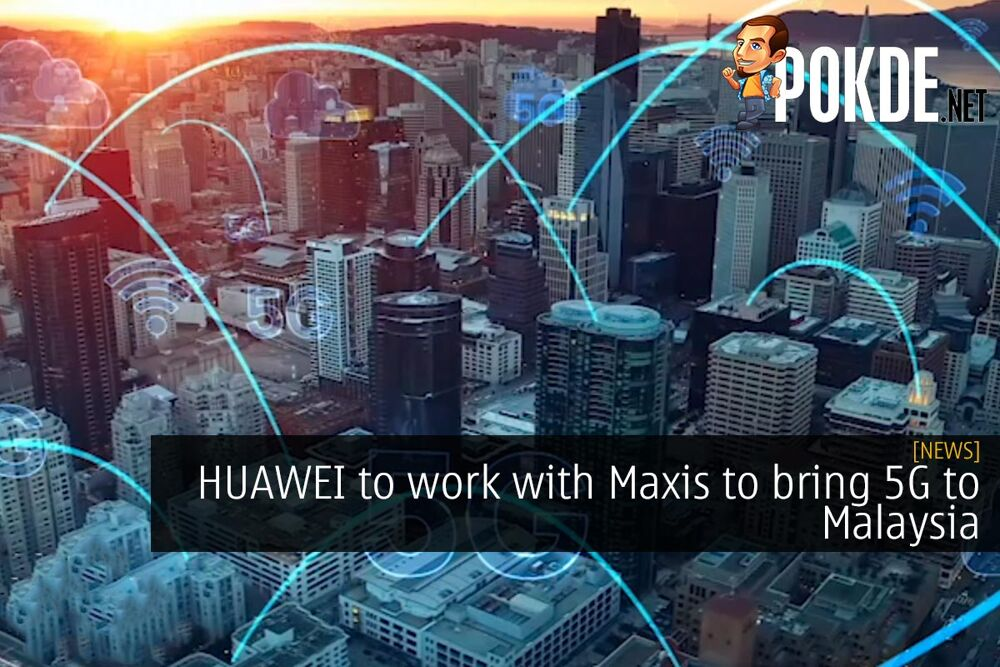HUAWEI to work with Maxis to bring 5G to Malaysia 21