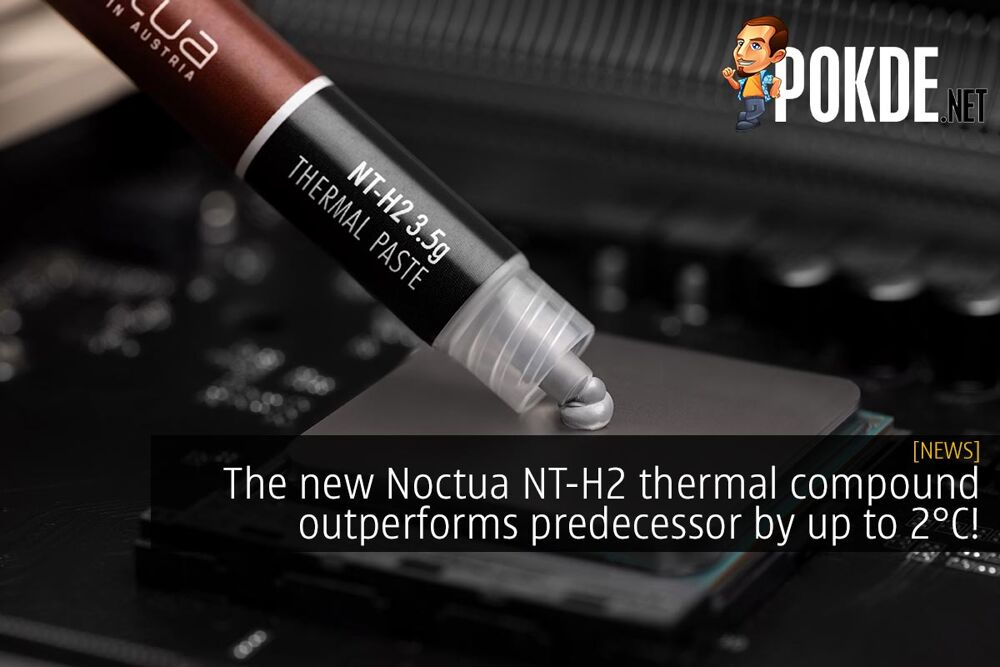 The new Noctua NT-H2 thermal compound outperforms predecessor by up to 2°C! 26