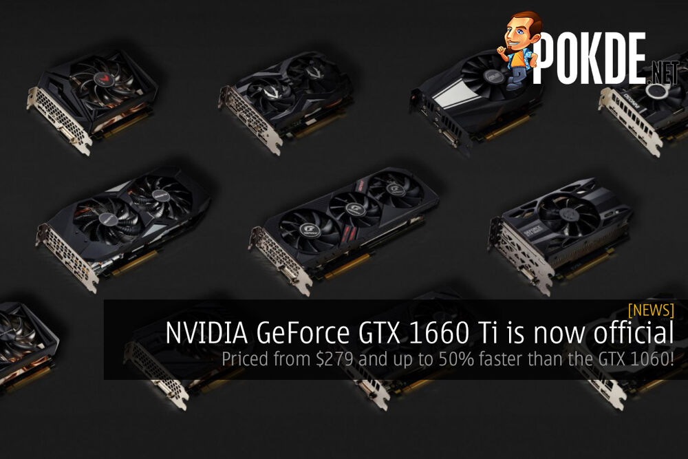 NVIDIA GeForce GTX 1660 Ti is now official — priced at $279 and up to 50% faster than the GTX 1060! 20