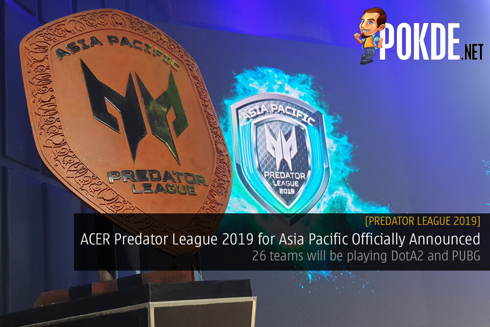 [Predator League 2019] ACER Predator League 2019 for Asia Pacific Officially Announced – 26 teams will be playing DotA2 and PUBG 22