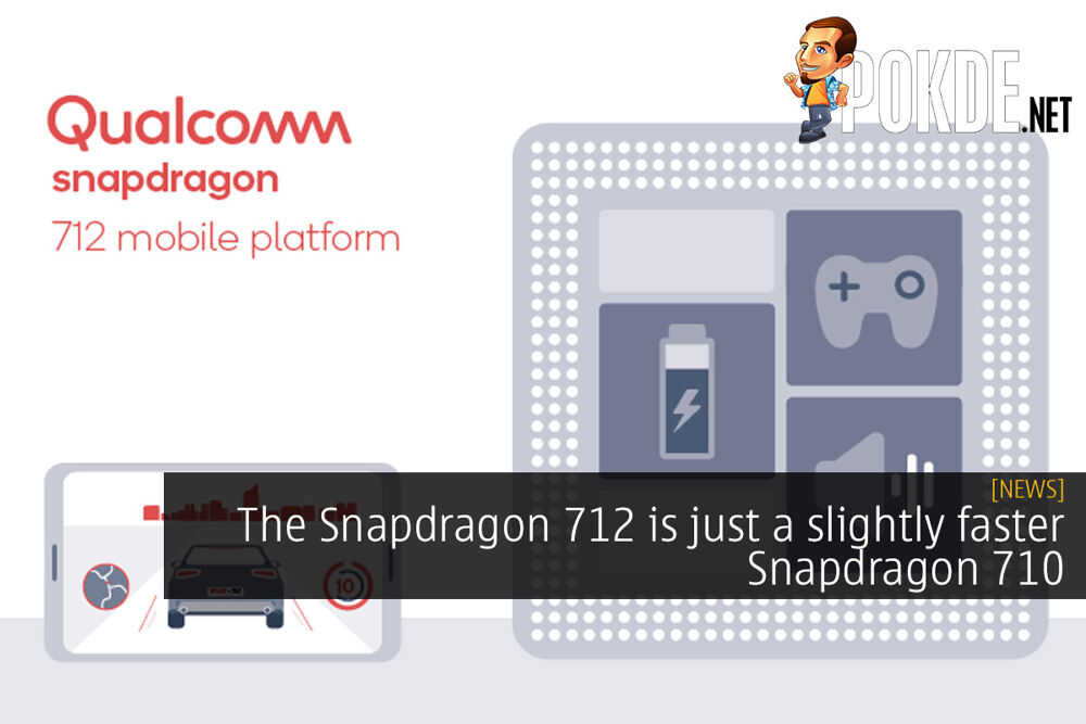 The Snapdragon 712 is just a slightly faster Snapdragon 710 22