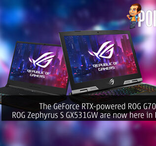 The GeForce RTX-powered ROG G703GX and ROG Zephyrus S GX531GW are now here in Malaysia 60