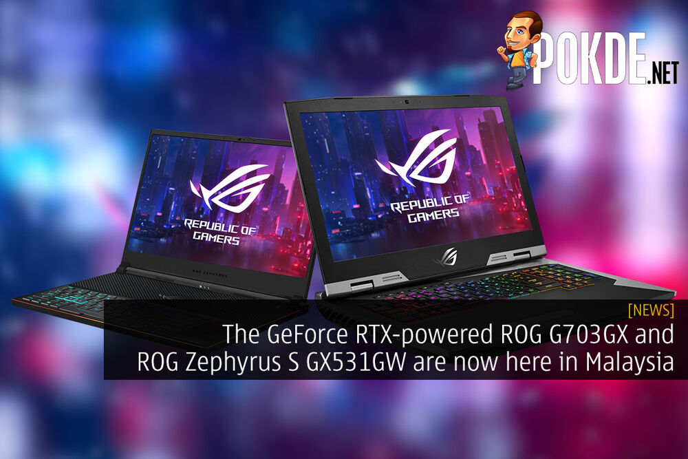 The GeForce RTX-powered ROG G703GX and ROG Zephyrus S GX531GW are now here in Malaysia 29
