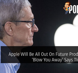 Apple Will Be All Out On Future Products To 'Blow You Away' Says Tim Cook 26