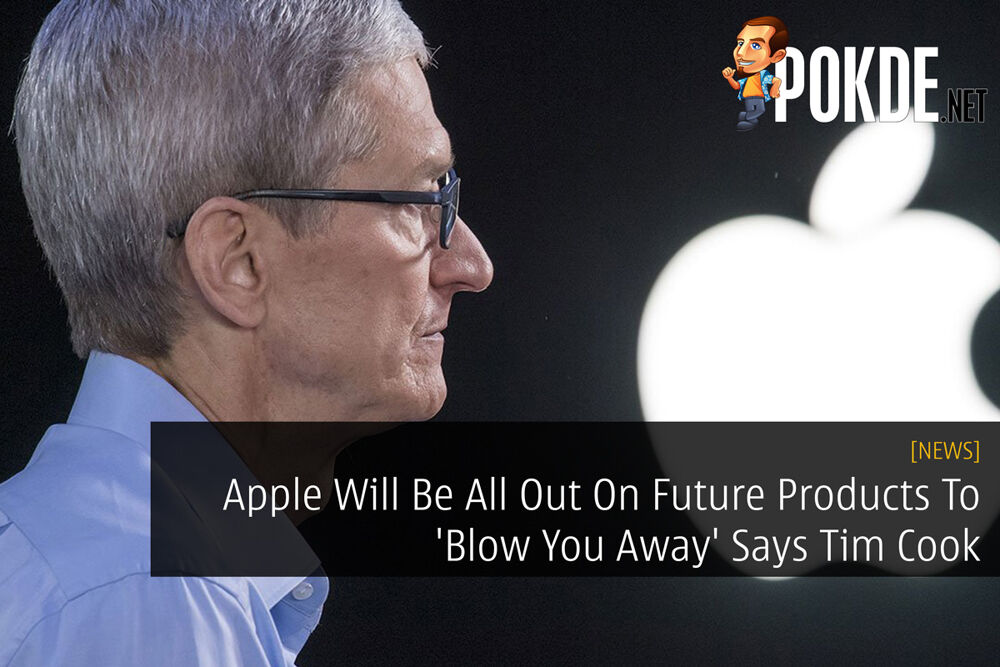 Apple Will Be All Out On Future Products To 'Blow You Away' Says Tim Cook 19