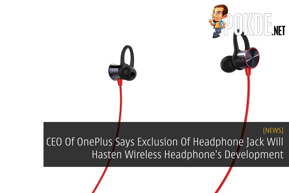 CEO Of OnePlus Says Exclusion Of Headphone Jack Will Hasten Wireless Headphone's Development 20