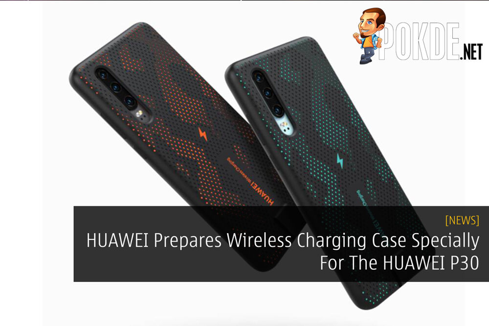 HUAWEI Prepares Wireless Charging Case Specially For The HUAWEI P30 21