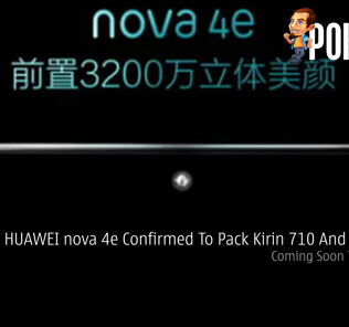 HUAWEI nova 4e Confirmed To Pack Kirin 710 And 6GB RAM — Coming Soon To Malaysia 52