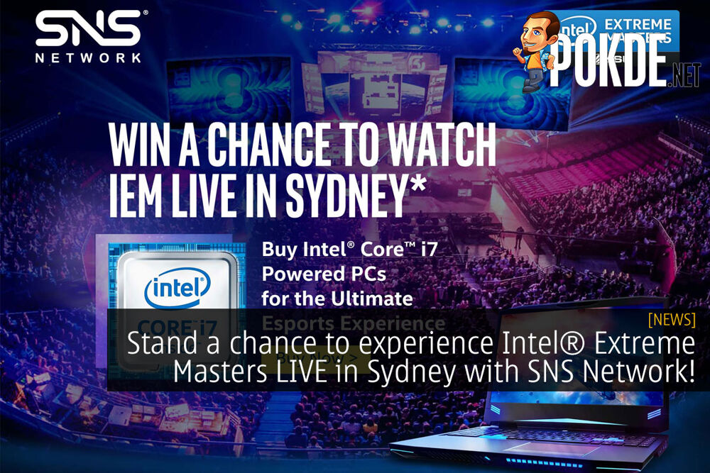 Stand a chance to experience Intel® Extreme Masters LIVE in Sydney with SNS Network! 20