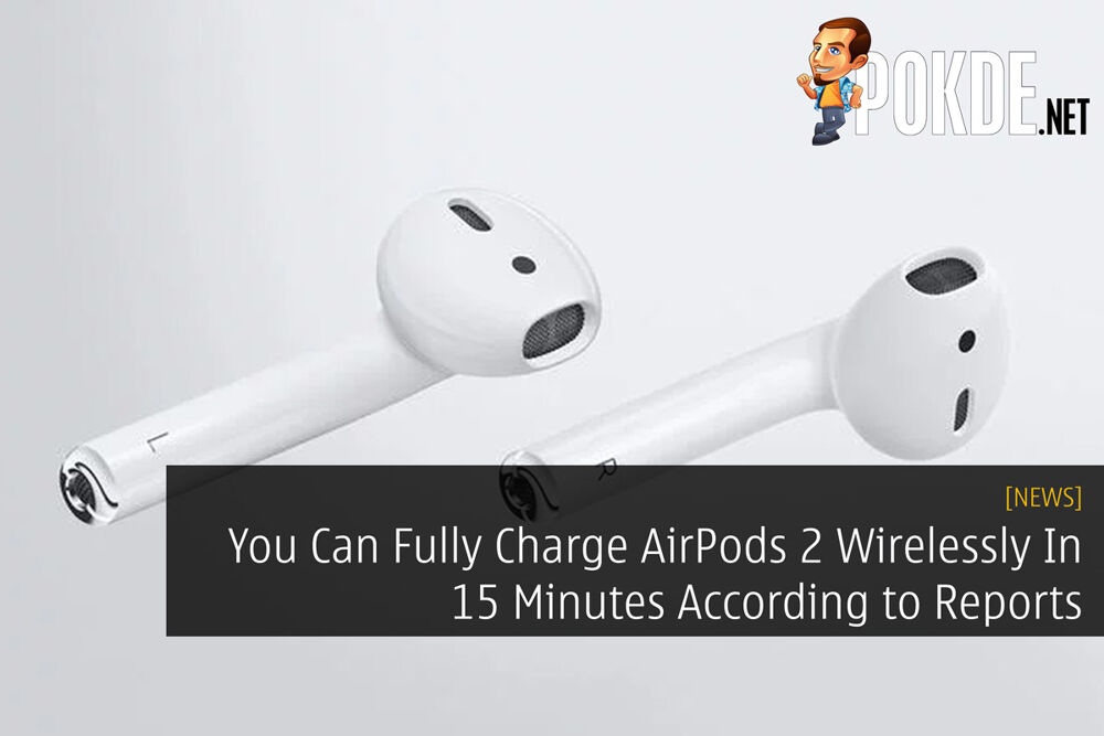 You Can Fully Charge AirPods 2 Wirelessly In 15 Minutes According to Reports 24