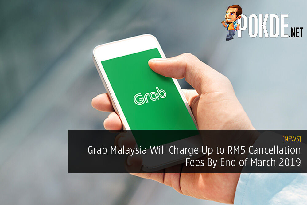 Grab Malaysia Will Charge Up to RM5 Cancellation Fees By End of March 2019 23