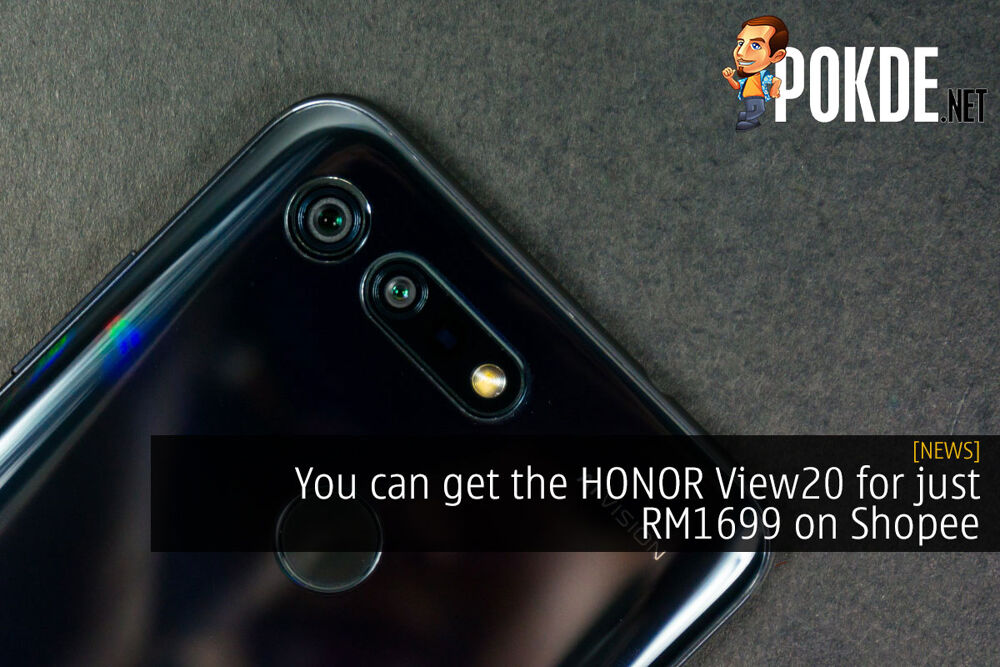 You can get the HONOR View20 for just RM1699 on Shopee 24