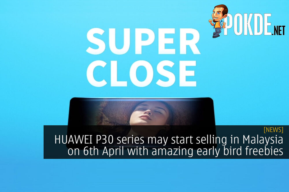 HUAWEI P30 series may start selling in Malaysia on 6th April with amazing early bird freebies 22