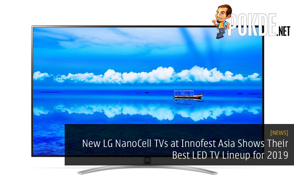 New LG NanoCell TVs at Innofest Asia Shows Their Best LED TV Lineup for 2019